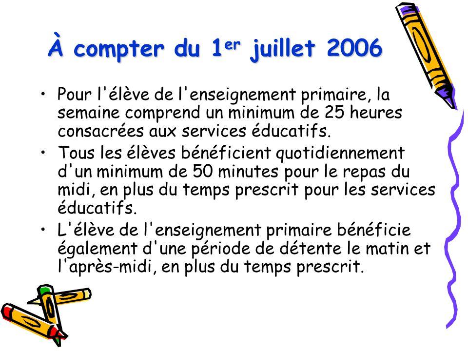 À compter du 1er juillet 2006 Pour l élève de l enseignement primaire, la semaine comprend un minimum de 25 heures consacrées aux services éducatifs.