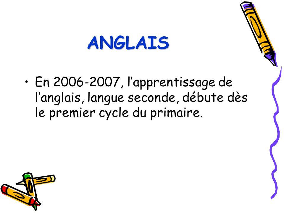 ANGLAIS En 2006-2007, l'apprentissage de l'anglais, langue seconde, débute dès le premier cycle du primaire.