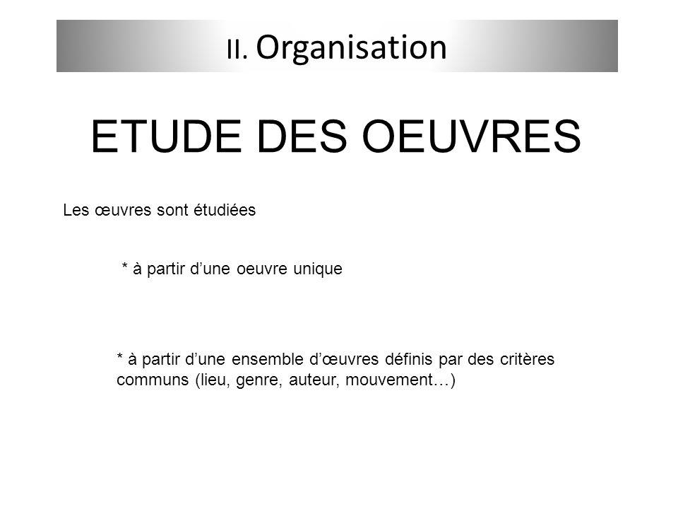 ETUDE DES OEUVRES II. Organisation Les œuvres sont étudiées