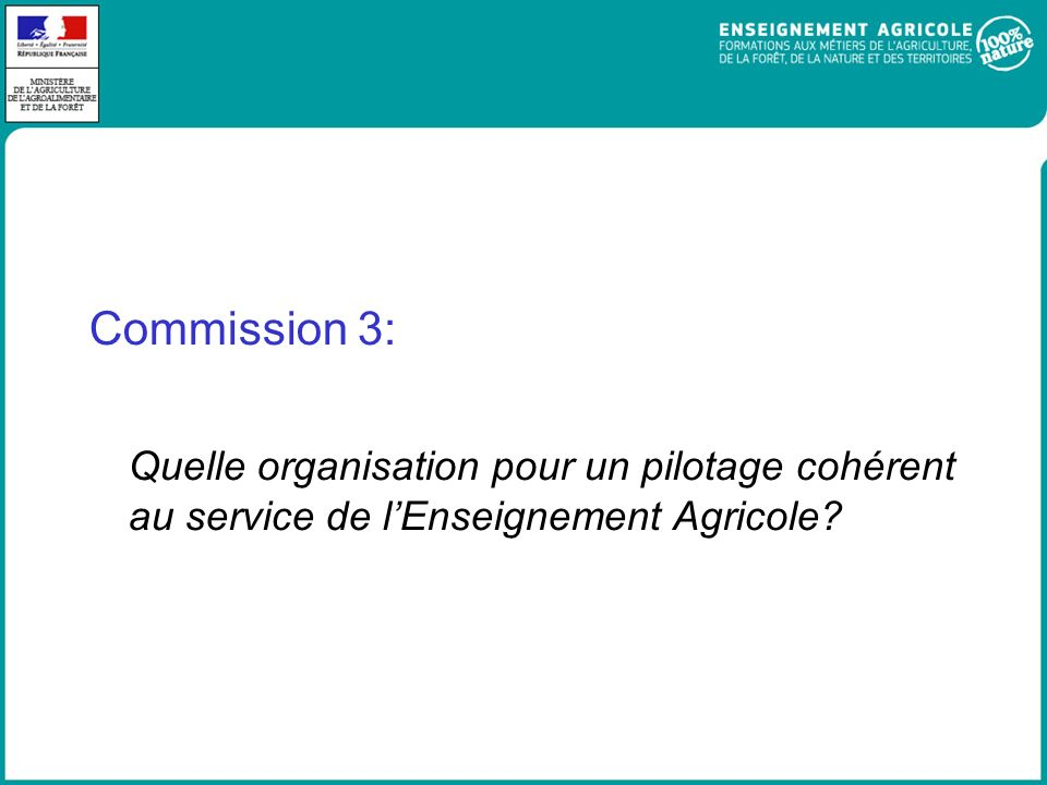 Commission 3: Quelle organisation pour un pilotage cohérent au service de l'Enseignement Agricole
