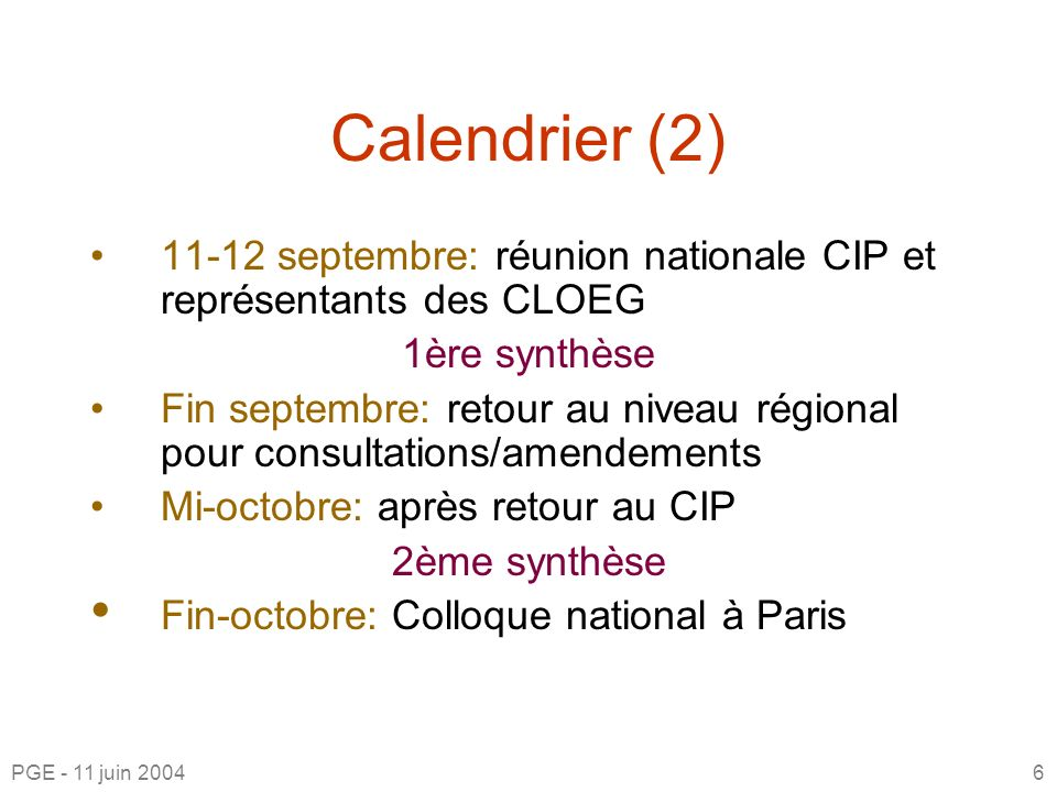 Calendrier (2) 11-12 septembre: réunion nationale CIP et représentants des CLOEG. 1ère synthèse.