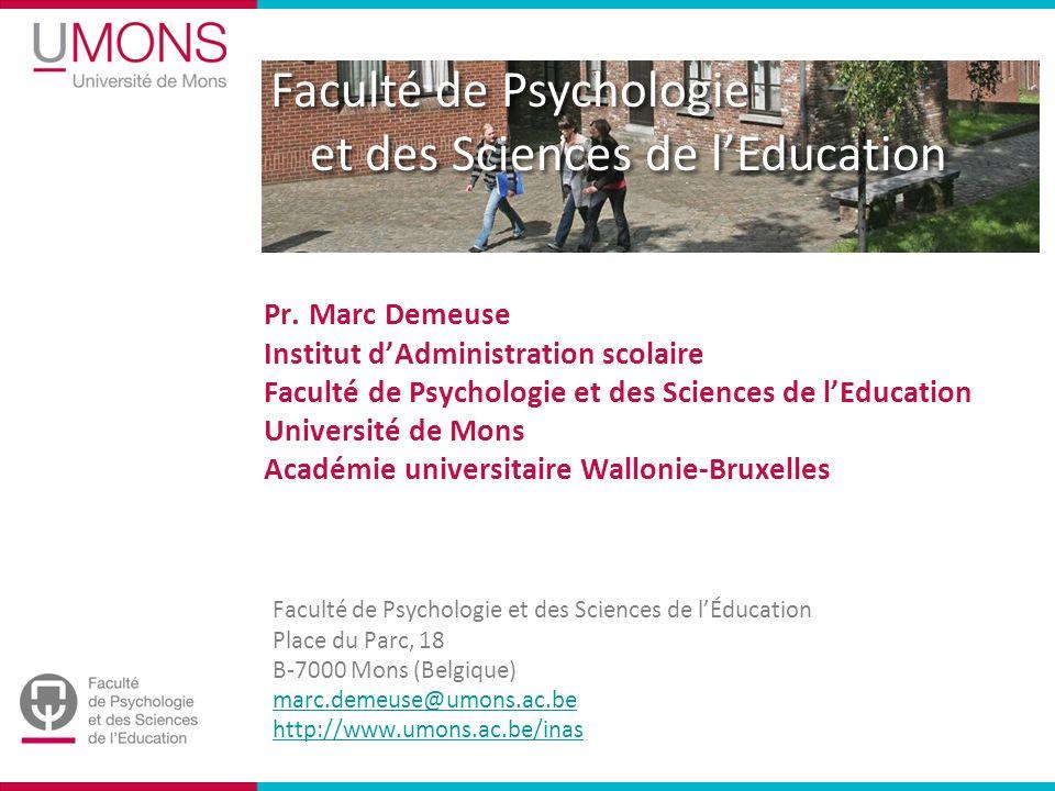 Pr. Marc Demeuse Institut d'Administration scolaire Faculté de Psychologie et des Sciences de l'Education Université de Mons Académie universitaire Wallonie-Bruxelles