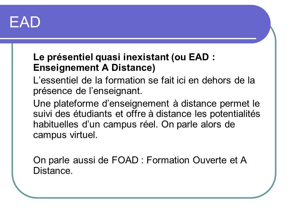 EAD Le présentiel quasi inexistant (ou EAD : Enseignement A Distance)
