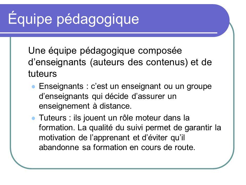 Équipe pédagogique Une équipe pédagogique composée d'enseignants (auteurs des contenus) et de tuteurs.