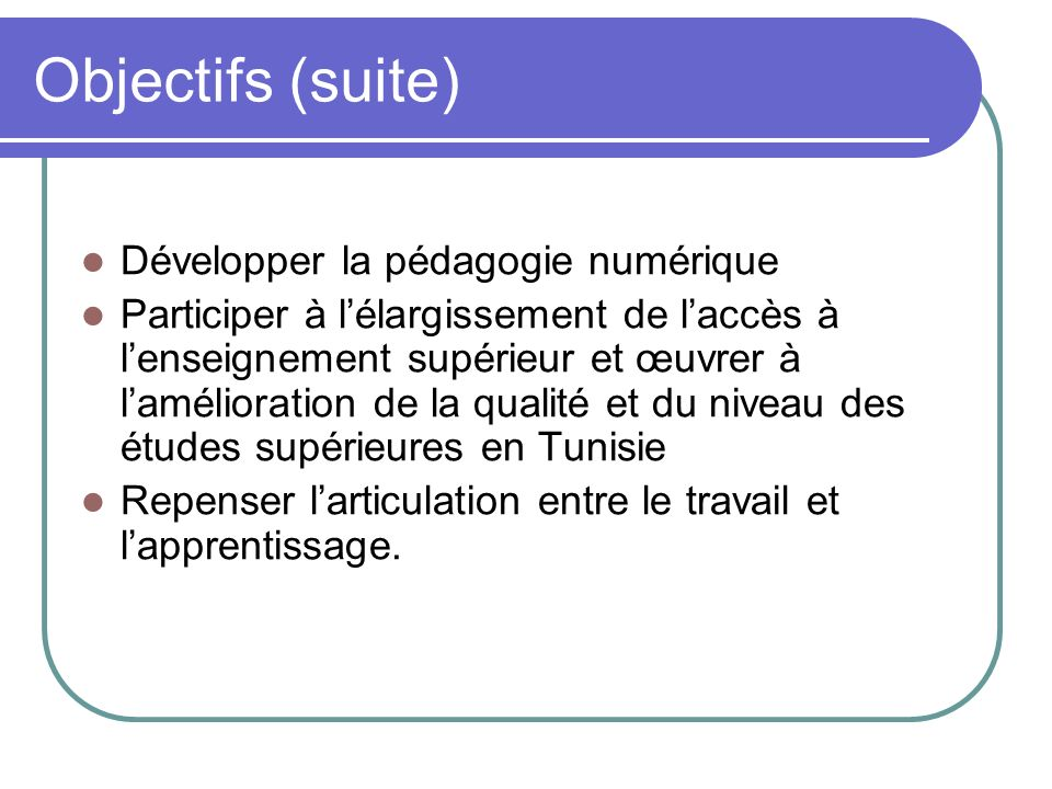 Objectifs (suite) Développer la pédagogie numérique