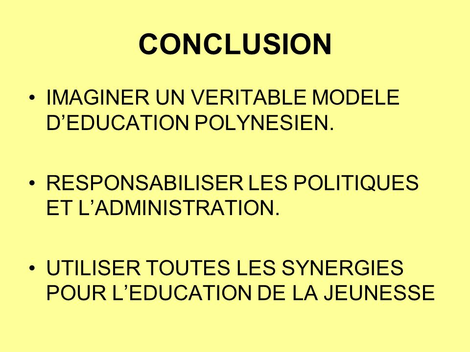CONCLUSION IMAGINER UN VERITABLE MODELE D'EDUCATION POLYNESIEN.
