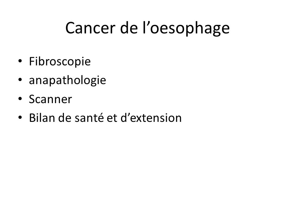 Cancer de l'oesophage Fibroscopie anapathologie Scanner