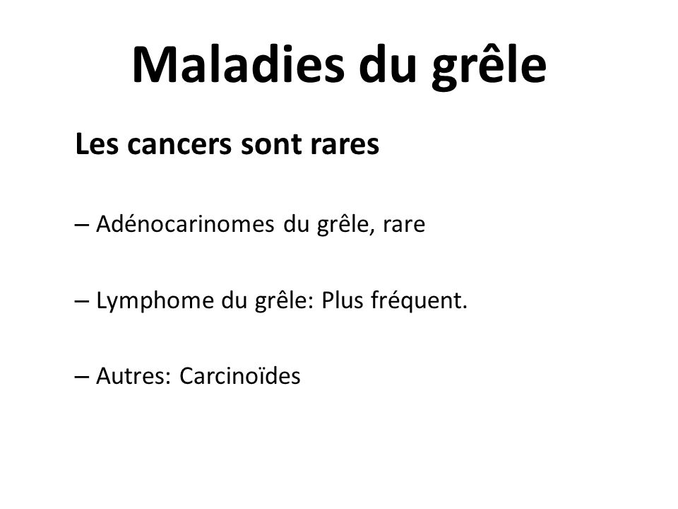 Maladies du grêle Les cancers sont rares Adénocarinomes du grêle, rare