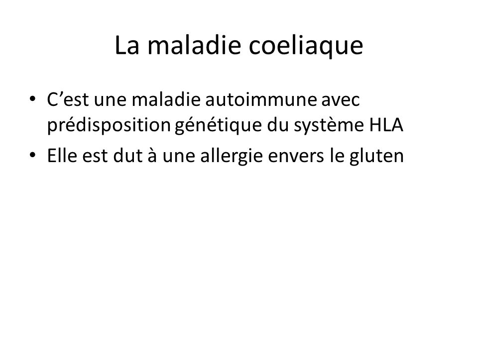 La maladie coeliaque C'est une maladie autoimmune avec prédisposition génétique du système HLA.