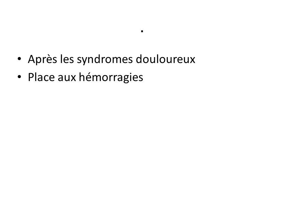. Après les syndromes douloureux Place aux hémorragies
