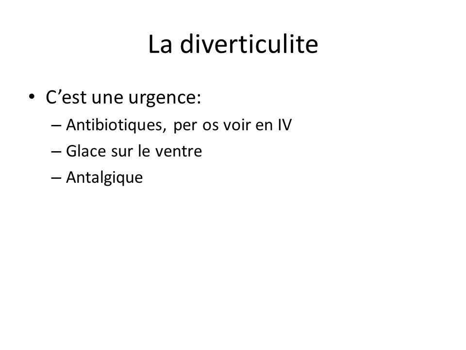 La diverticulite C'est une urgence: Antibiotiques, per os voir en IV