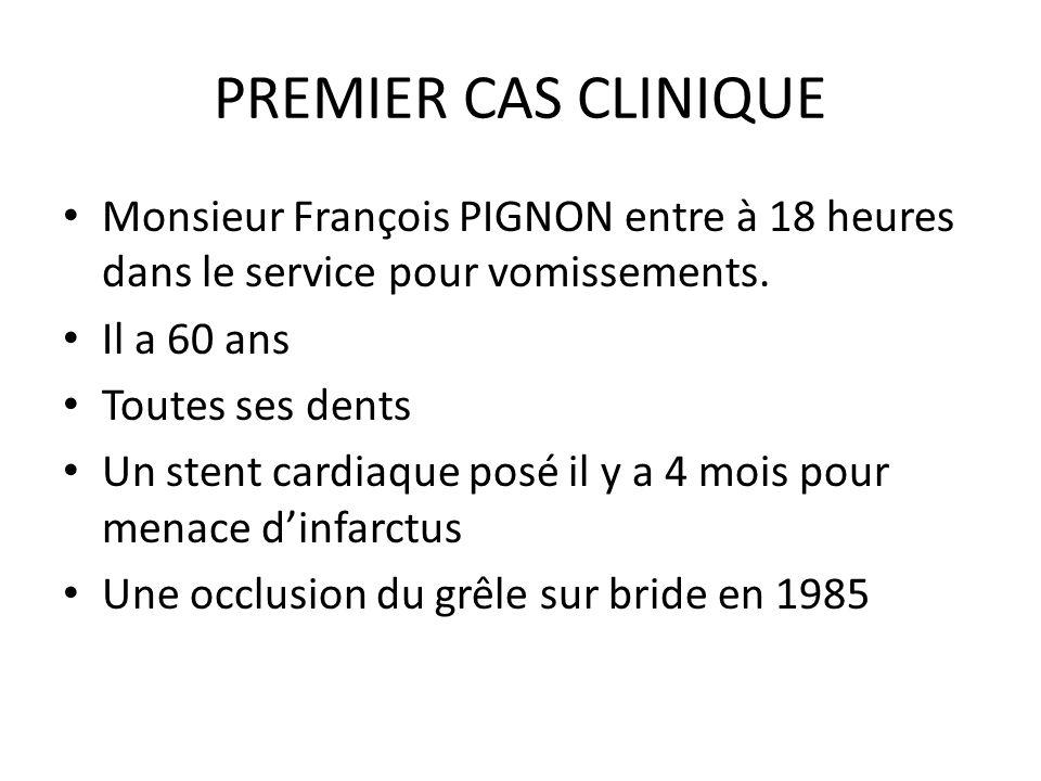 PREMIER CAS CLINIQUE Monsieur François PIGNON entre à 18 heures dans le service pour vomissements. Il a 60 ans.