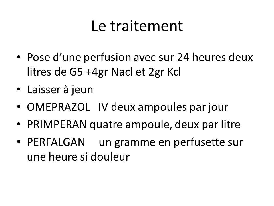 Le traitement Pose d'une perfusion avec sur 24 heures deux litres de G5 +4gr Nacl et 2gr Kcl. Laisser à jeun.