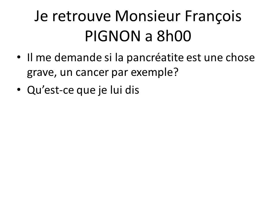 Je retrouve Monsieur François PIGNON a 8h00