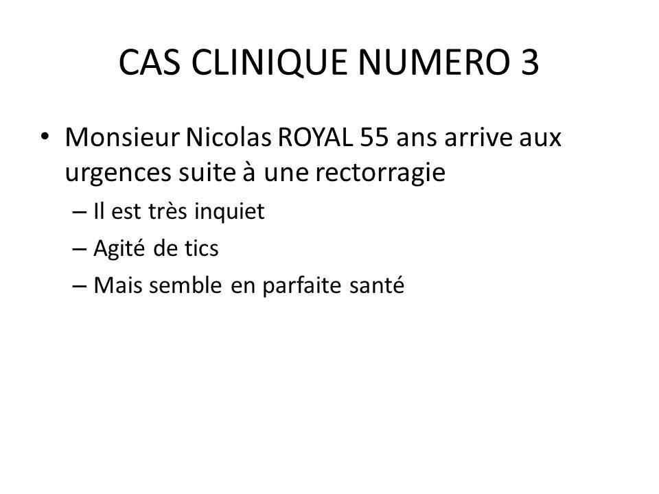 CAS CLINIQUE NUMERO 3 Monsieur Nicolas ROYAL 55 ans arrive aux urgences suite à une rectorragie. Il est très inquiet.