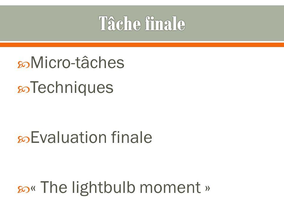 Tâche finale Micro-tâches Techniques Evaluation finale