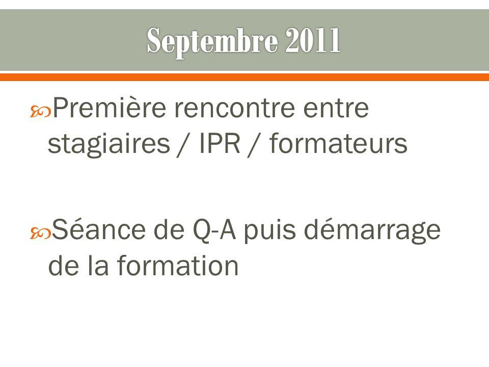 Septembre 2011 Première rencontre entre stagiaires / IPR / formateurs
