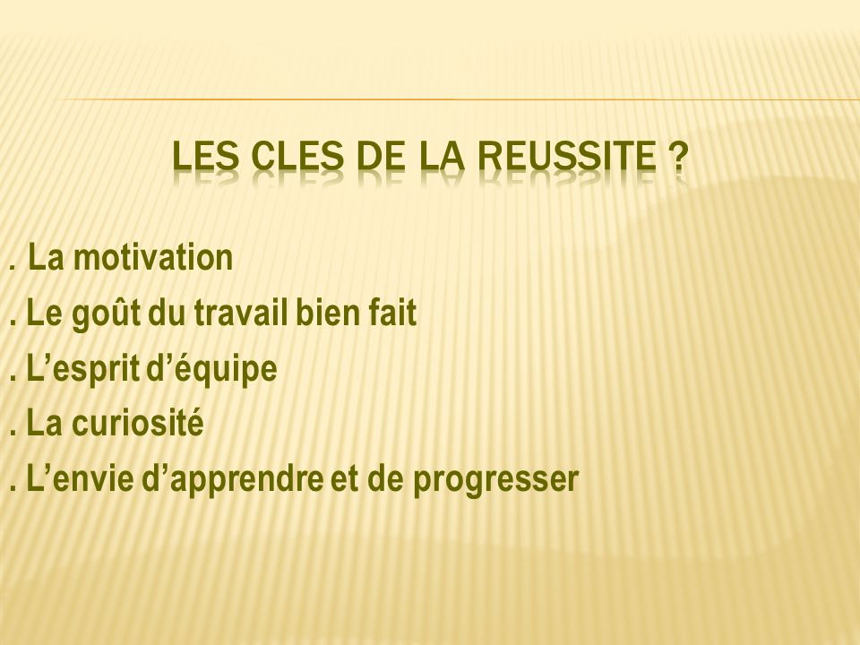 LES CLES DE LA REUSSITE . La motivation
