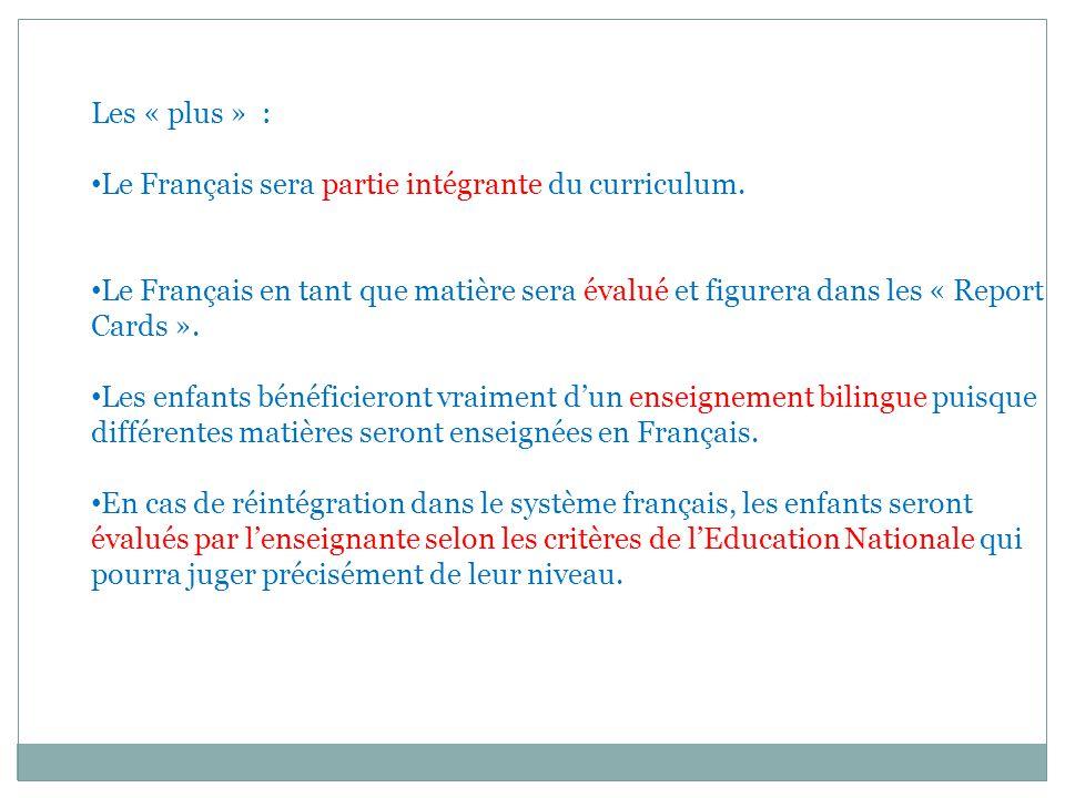 Les « plus » : Le Français sera partie intégrante du curriculum. Le Français en tant que matière sera évalué et figurera dans les « Report Cards ».