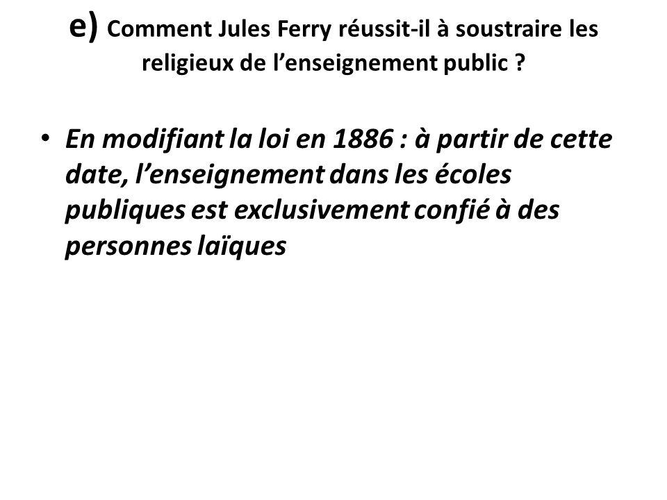 e) Comment Jules Ferry réussit-il à soustraire les religieux de l'enseignement public