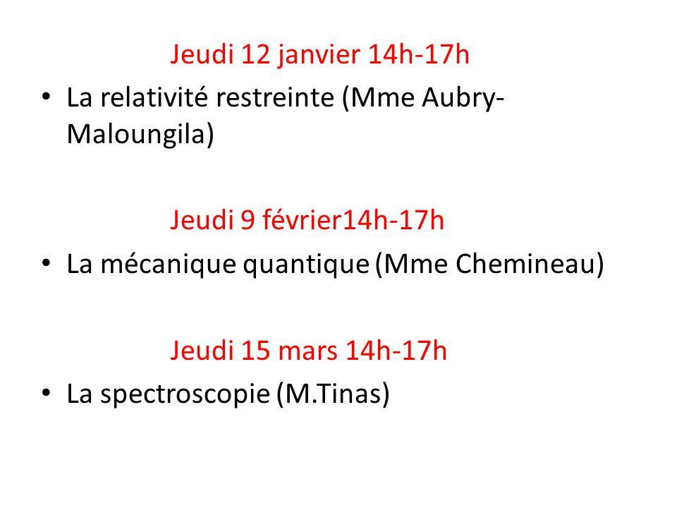 Jeudi 12 janvier 14h-17h La relativité restreinte (Mme Aubry-Maloungila) Jeudi 9 février14h-17h. La mécanique quantique (Mme Chemineau)