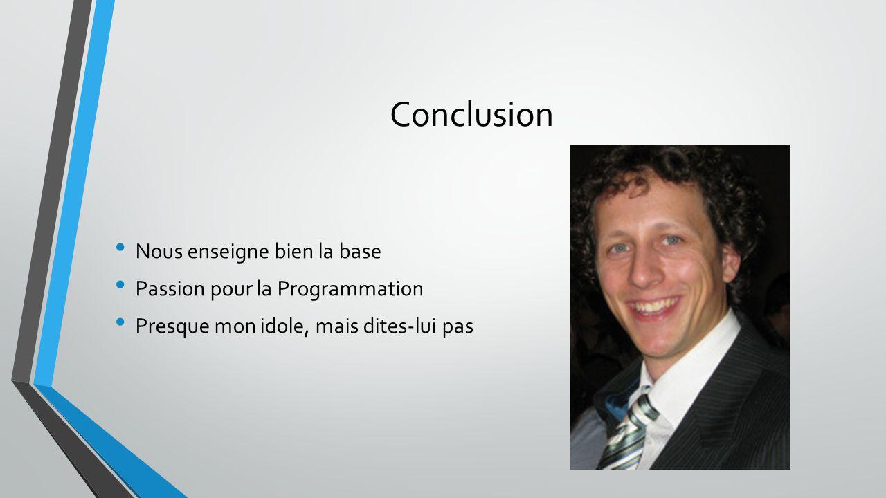 Conclusion Nous enseigne bien la base Passion pour la Programmation