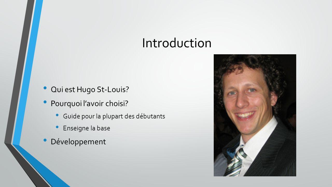 Introduction Qui est Hugo St-Louis Pourquoi l'avoir choisi