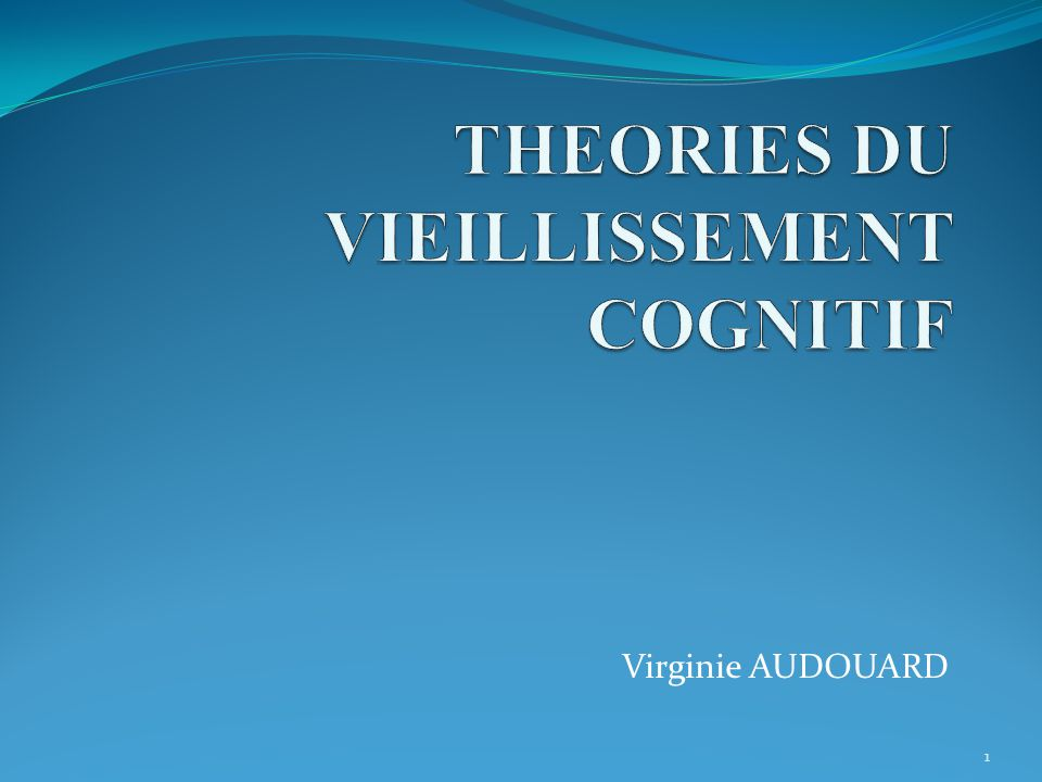 THEORIES DU VIEILLISSEMENT COGNITIF