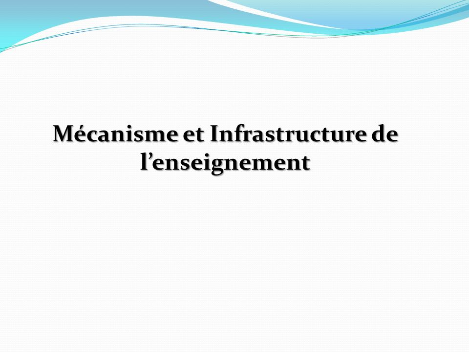 Mécanisme et Infrastructure de l'enseignement