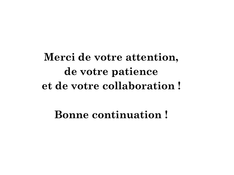 Merci de votre attention, et de votre collaboration !