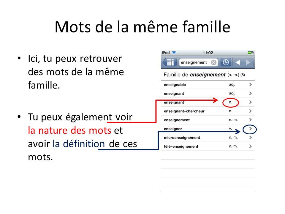 Mots de la même famille Ici, tu peux retrouver des mots de la même famille.
