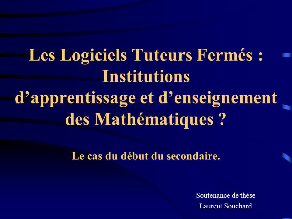 Les Logiciels Tuteurs Fermés : Institutions d'apprentissage et d'enseignement des Mathématiques Le cas du début du secondaire.
