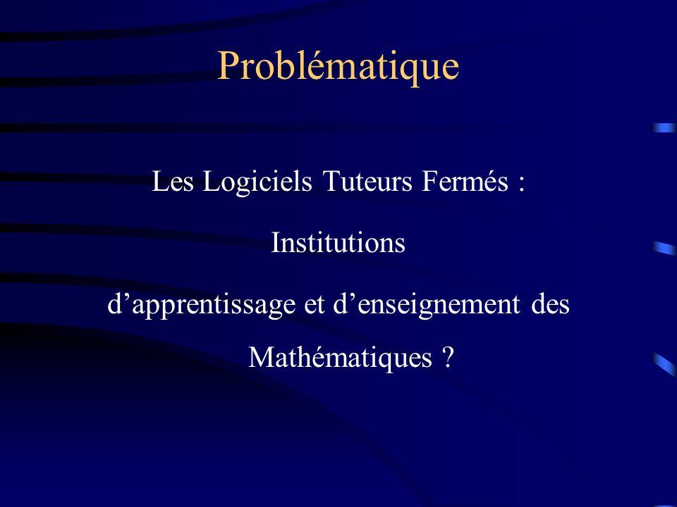 Problématique Les Logiciels Tuteurs Fermés : Institutions d'apprentissage et d'enseignement des Mathématiques