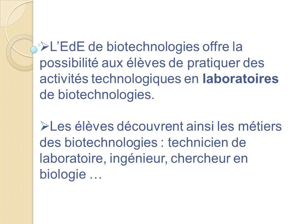 L'EdE de biotechnologies offre la possibilité aux élèves de pratiquer des activités technologiques en laboratoires de biotechnologies.