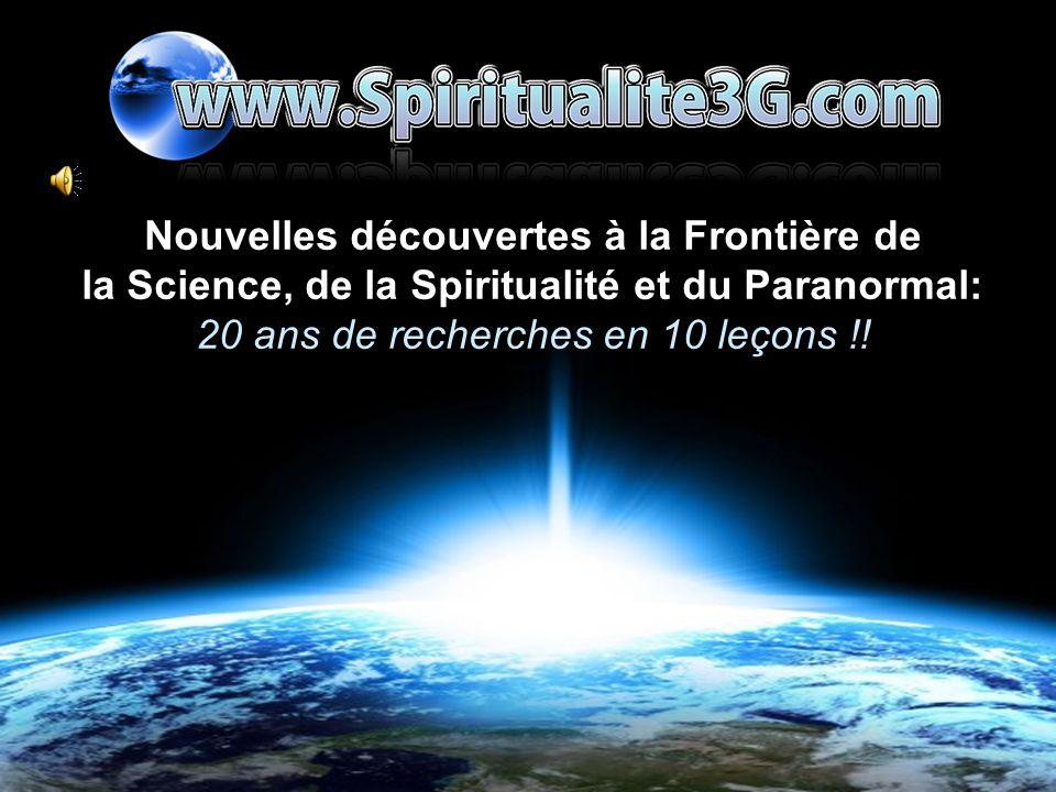 Nouvelles découvertes à la Frontière de la Science, de la Spiritualité et du Paranormal: 20 ans de recherches en 10 leçons !!