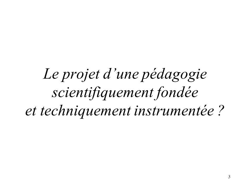 Le projet d'une pédagogie scientifiquement fondée et techniquement instrumentée