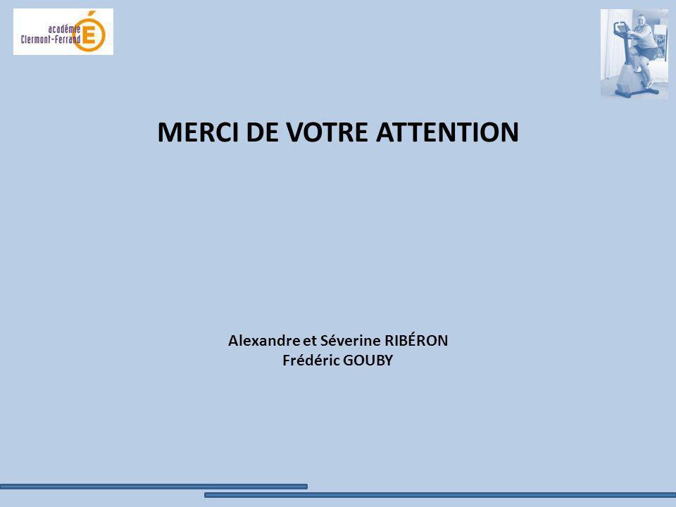 MERCI DE VOTRE ATTENTION Alexandre et Séverine RIBÉRON Frédéric GOUBY