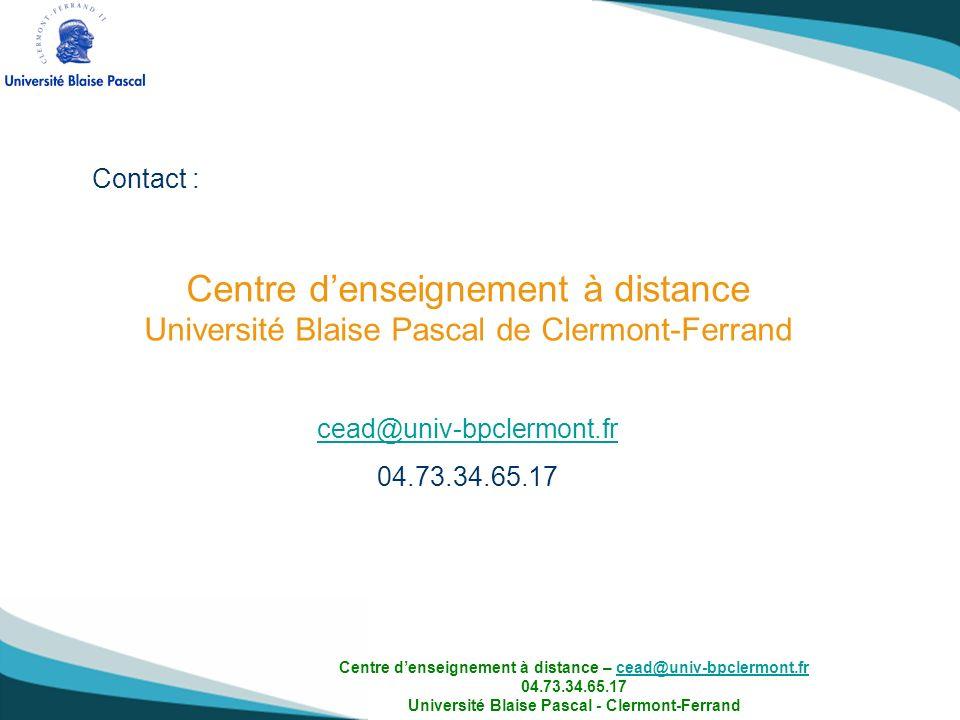 Contact : Centre d'enseignement à distance Université Blaise Pascal de Clermont-Ferrand. cead@univ-bpclermont.fr.