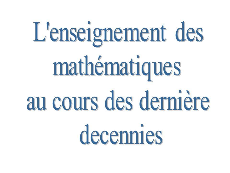 L enseignement des mathématiques au cours des dernière decennies