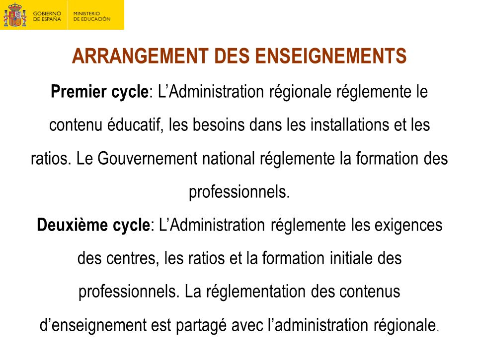 ARRANGEMENT DES ENSEIGNEMENTS Premier cycle: L'Administration régionale réglemente le contenu éducatif, les besoins dans les installations et les ratios.