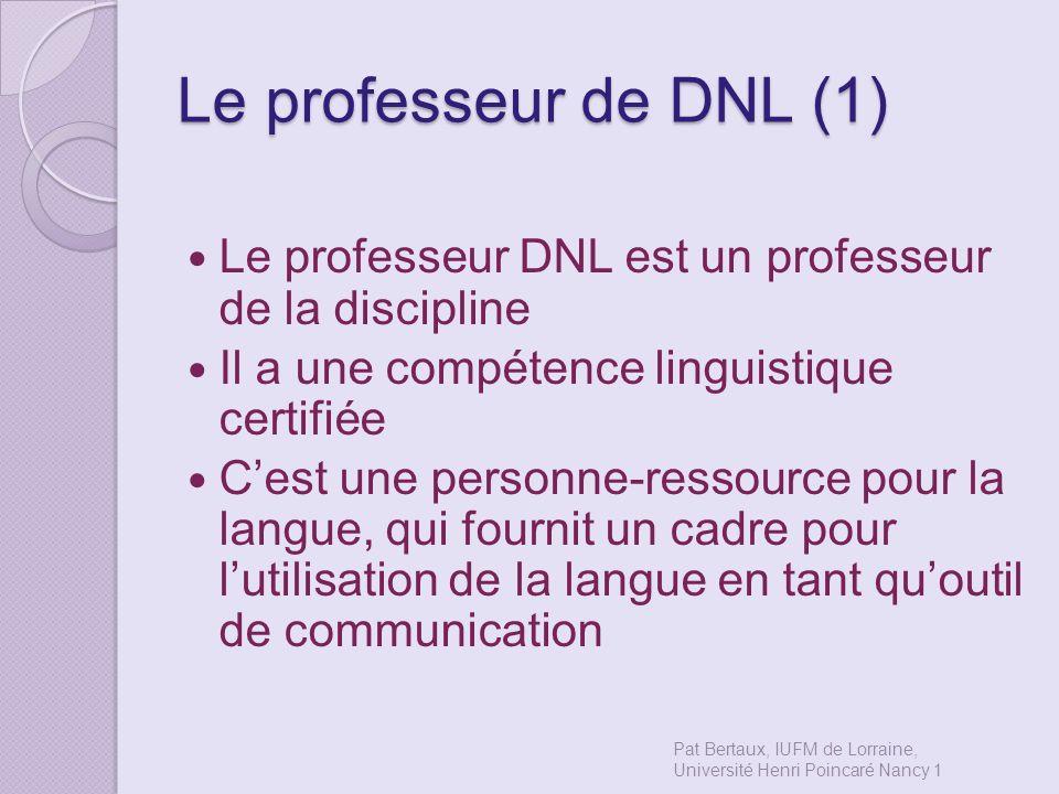 Le professeur de DNL (1) Le professeur DNL est un professeur de la discipline. Il a une compétence linguistique certifiée.