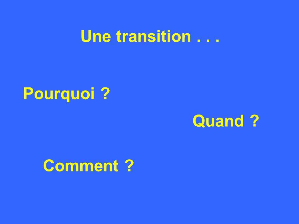 Une transition . . . Pourquoi Quand Comment