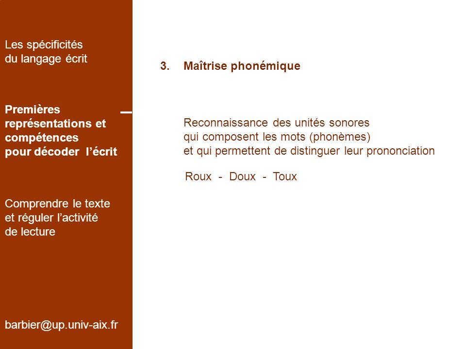 Les spécificités du langage écrit. 3. Maîtrise phonémique. Premières. représentations et. compétences.