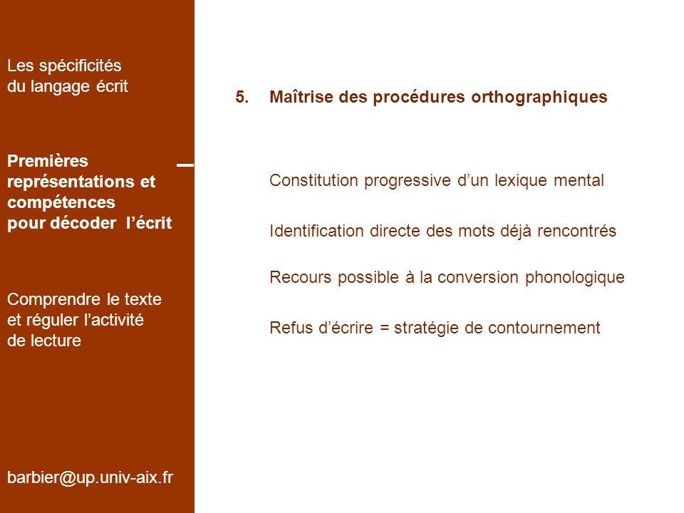 Les spécificités du langage écrit. 5. Maîtrise des procédures orthographiques. Premières. représentations et.