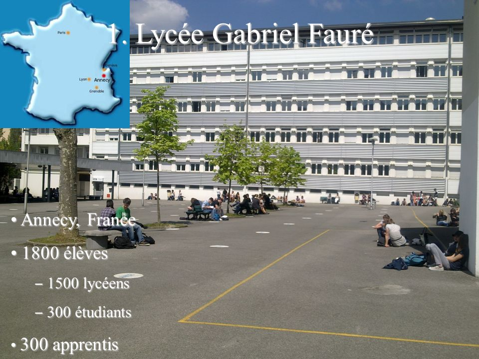 1. Lycée Gabriel Fauré Annecy, France 1800 élèves 1500 lycéens