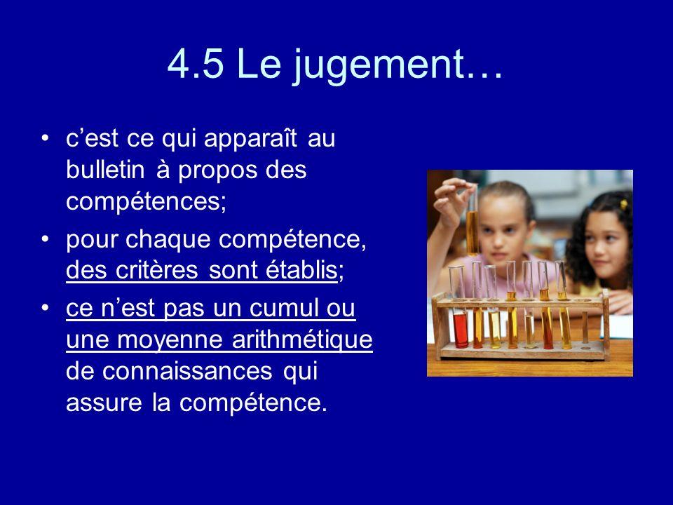 4.5 Le jugement… c'est ce qui apparaît au bulletin à propos des compétences; pour chaque compétence, des critères sont établis;