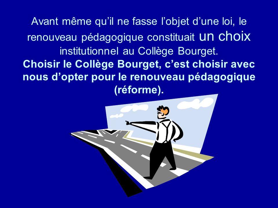 Avant même qu'il ne fasse l'objet d'une loi, le renouveau pédagogique constituait un choix institutionnel au Collège Bourget.