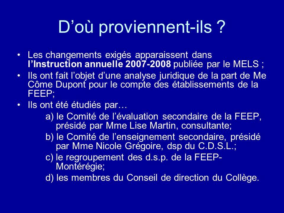D'où proviennent-ils Les changements exigés apparaissent dans l'Instruction annuelle 2007-2008 publiée par le MELS ;