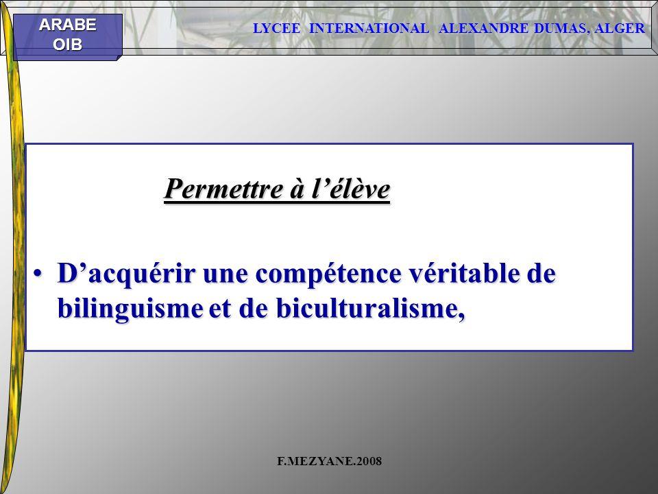 Permettre à l'élève D'acquérir une compétence véritable de bilinguisme et de biculturalisme, F.MEZYANE.2008.