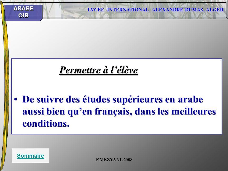 Permettre à l'élève De suivre des études supérieures en arabe aussi bien qu'en français, dans les meilleures conditions.